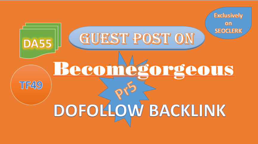 We'll Write & Publish VALUE Guest Post on Becomegorgeous DA55 DOFOLLOW BACKLINK