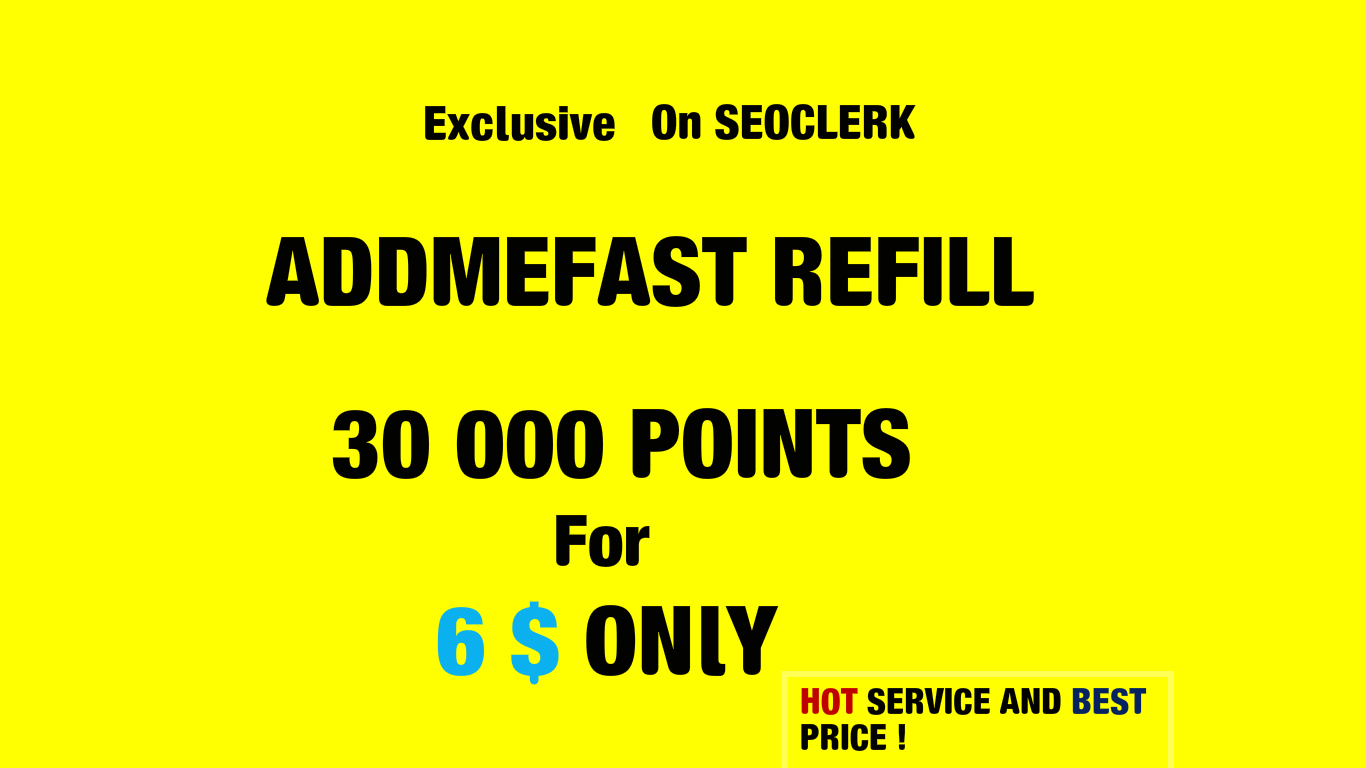REFILL 30 000 ADDMEFAST POINTS  WITHIN 5 HOURS