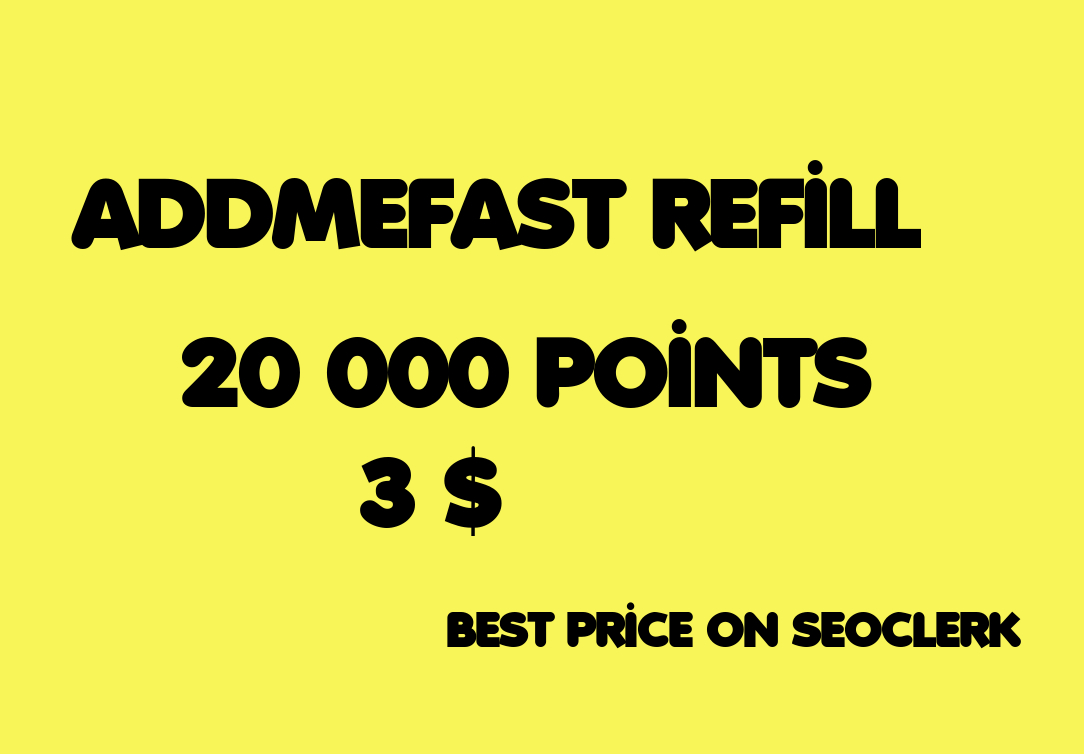 REFILL 20000 POINTS TO YOUR ADDMEFAST ACCOUNT WITHIN 5 HOURS