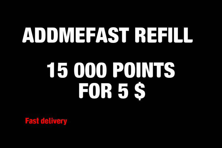 REFILL 15 000 POINTS TO YOUR ADDMEFAST ACCOUNT WITHIN 5 HOURS