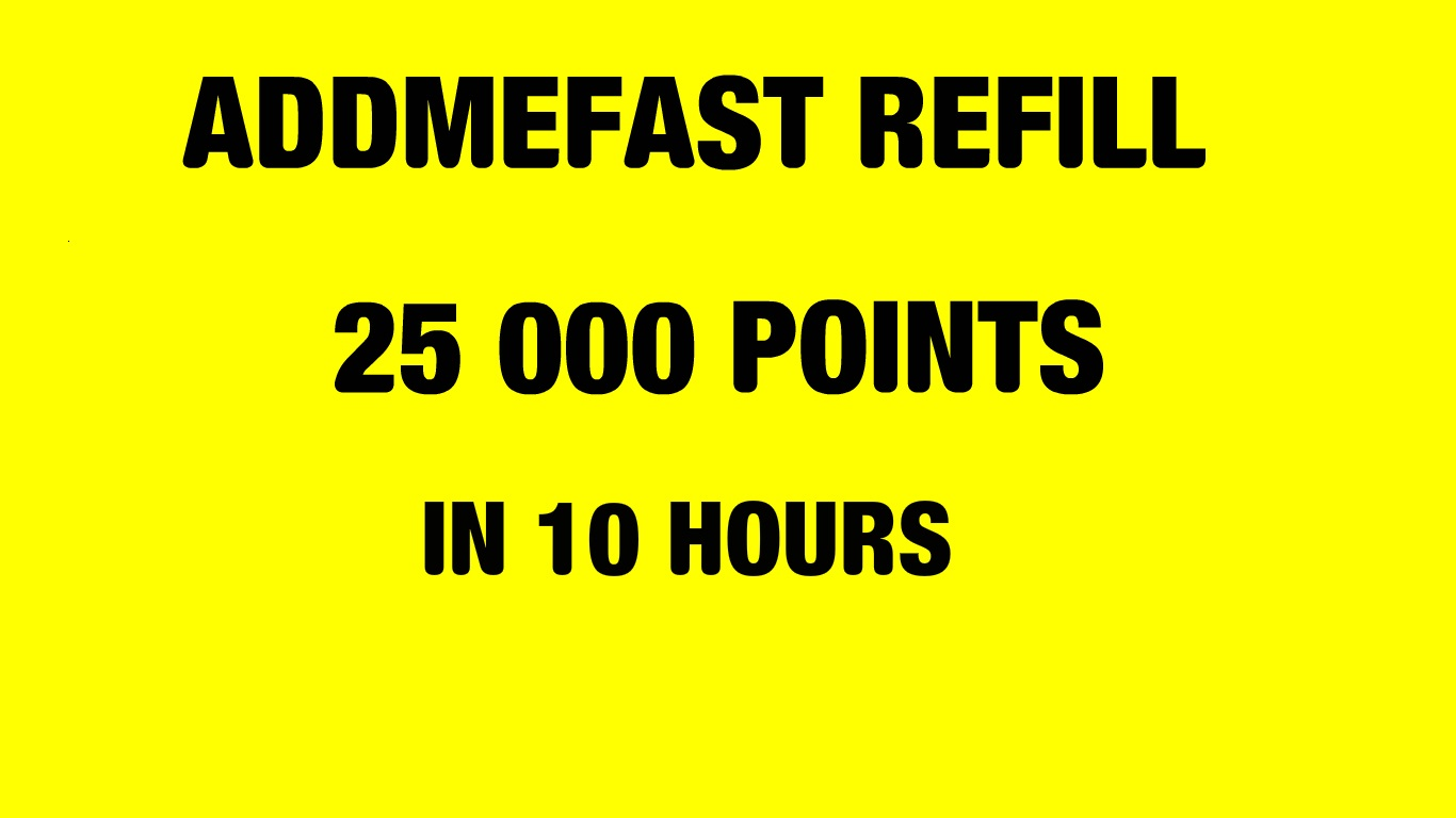 REFILL 25 000 POINTS TO YOUR ADDMEFAST ACCOUNT WITHIN 5 HOURS