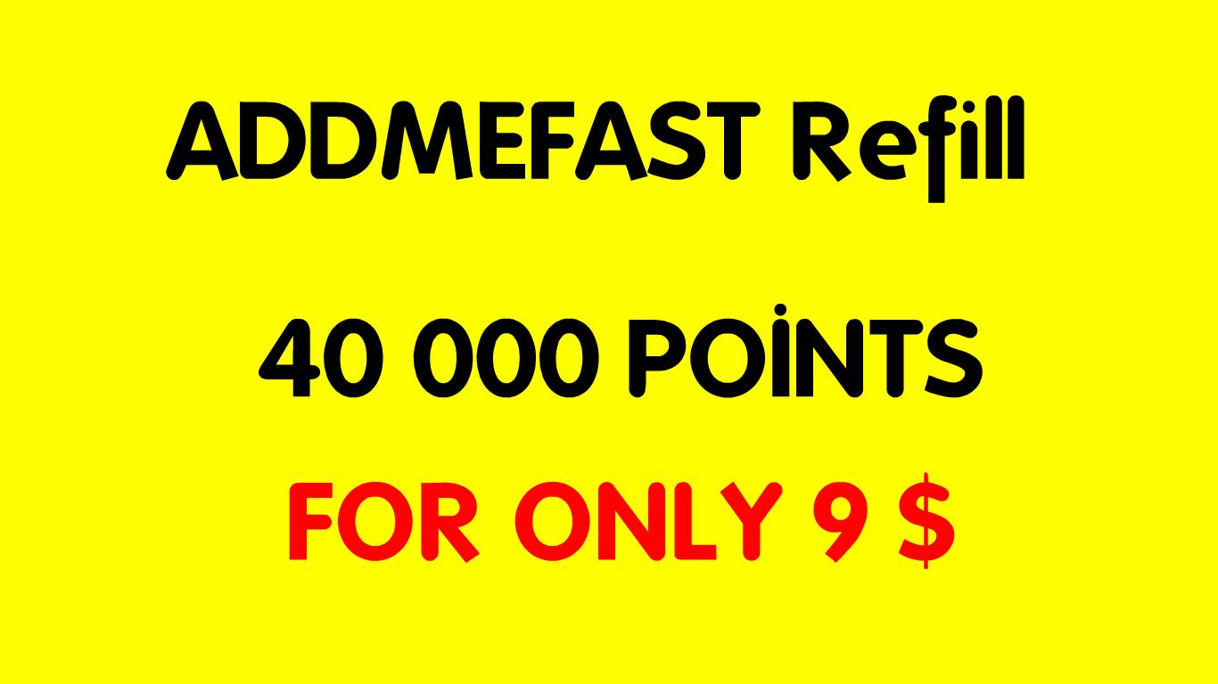 REFILL 40 000 ADDMEFAST POINTS