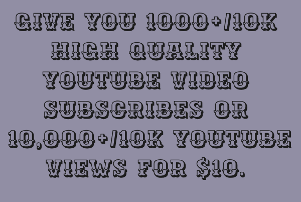 give you 1000++ high quality youtube subscribers or 10,000 youtube video views