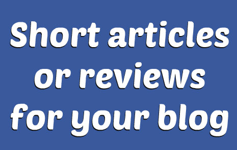 Help you create 3 short articles or reviews for your blog!