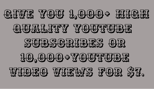 give you 1000 high quality youtube subscriber Or 1000 youtube likes Or 10,000+ youtube views