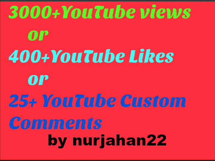 25+ YouTube Custom Comments or 400+ YouTube  Likes or safe 3000+YouTube views  5-10 Hours in delvery