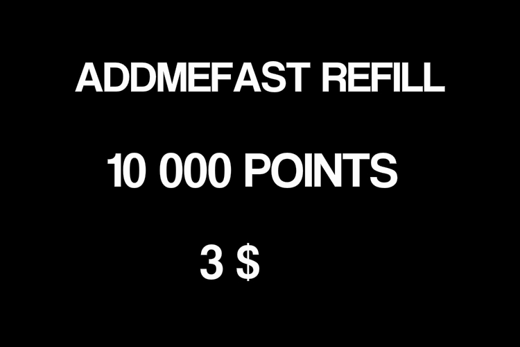 REFILL 10 000 ADDMEFAST POINTS WITHIN 5 HOURS