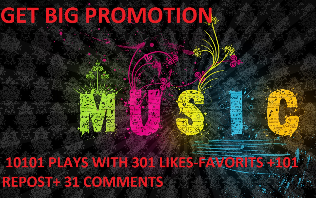 GET BIG MUSIC PROMOTION 10101 PLAYS WITH 301 LIKES-FAVORITS +101 REPOST+ 31 COMMENTS