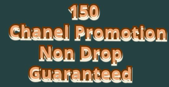 I will Do 150 Manually Channel promotion non drop Guaranteed very fast in 2-24 hours