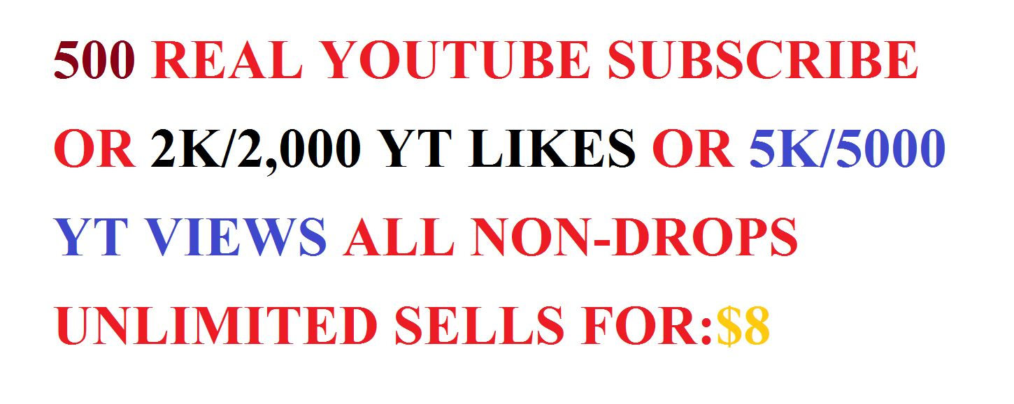 500 REAL YOUTUBE SUBSCRIBE OR 2K/2,000 YT LIKES OR 4K YT VIEWS ALL NON-DROPS UNLIMITED SELLS