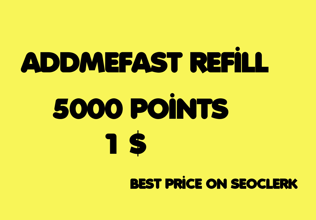 REFILL 7000 POINTS TO YOUR ADDMEFAST ACCOUNT