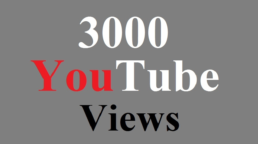 Get 3000 HQ Youtube Video Views fast delivery