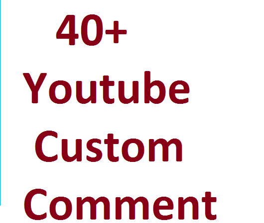 40+ youtube Custome Comments  give you  or 100+ youtube subscriber or 100+ youtube Like 12-24hours delivery