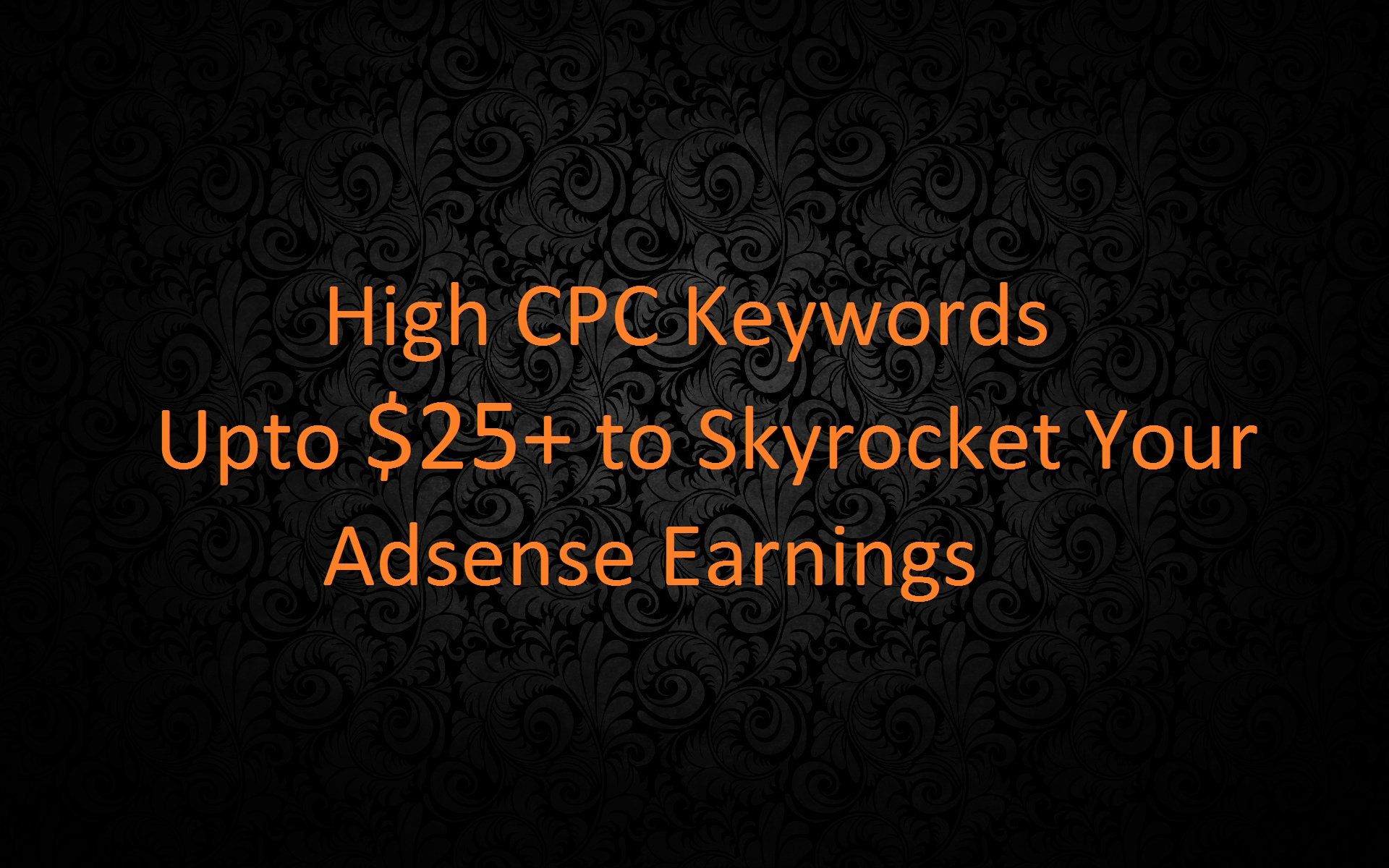 Give High CPC Keywords For Adsense Website Upto 25 Do...