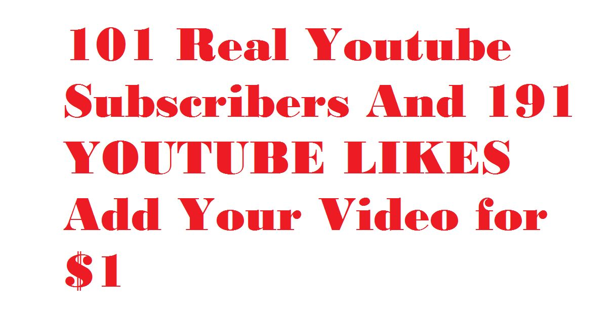 101 Real Youtube Subscribers  or 191 YOUTUBE LIKES Add Your Video