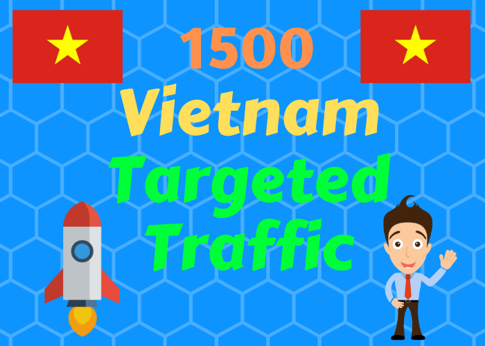 1500 Vietnam TARGETED traffic to your web or blog site. Get Adsense safe and get Good Alexa rank