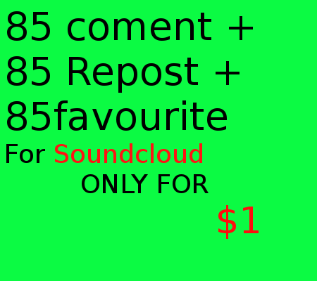 Soundcloud 90 coment with 90 Favorite with 90 Repost For your track