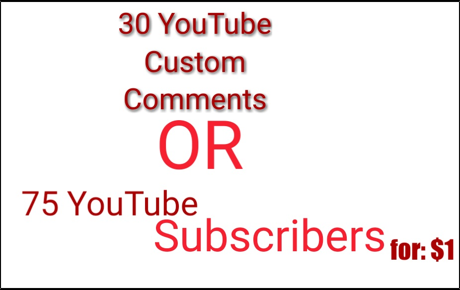 30 YouTube Custom Comments OR 75 Channel Subscribers