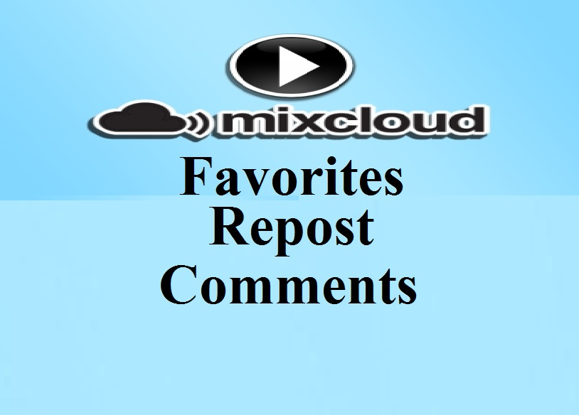Manually get you 130 Mixcloud Favorites And 70 Repost To Your Tracks