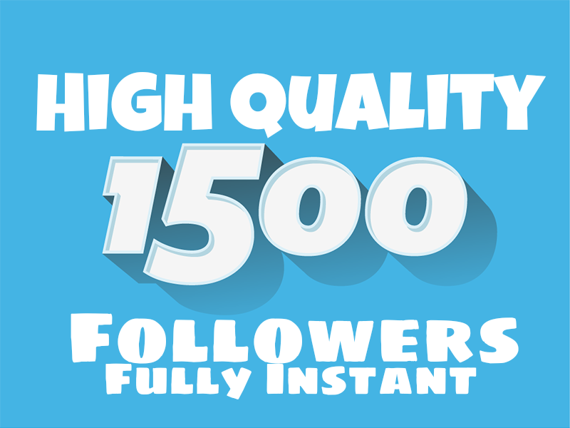Perfect Speed 1500+ High quality Followers to Your Account