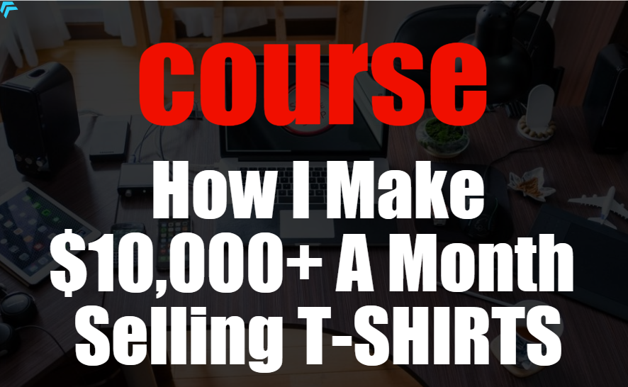Complete Course || How I Make $10,000+ A Month Selling T-SHIRTS