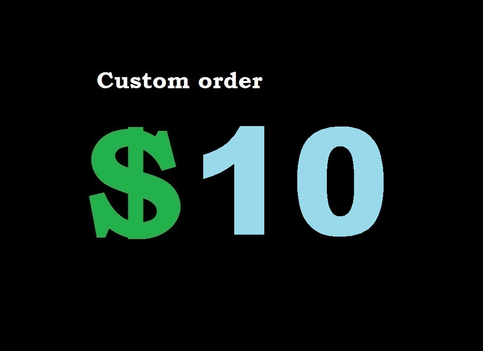 Custom order: As per The Buyer Requirements