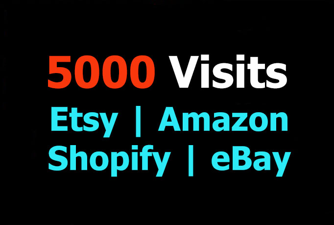 promote your Etsy, Amazon, Shopify, eBay by 5000 visitors
