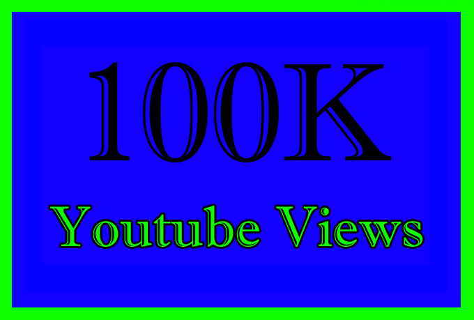 100000 Or 100K Or 100,000 YouTube Views with choice Extra service 1000, 2000, 3000, 5000, 10000, 15000, 20000, 25000, 40000 and 50,000, 50k, 100,000 100k, 200K, 300K, 500K, 1 Million