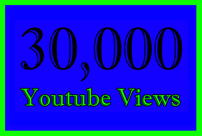 30000 Or 30K Or 30,000 YouTube Views with Extra service 1000,5000,10000,40K,50k,60K,70K,75K,80K,90K and 50,000, 100,000 100k,200K,250K,300K,400K,500K,600K,700K,750K,800K,900K, 1 Million