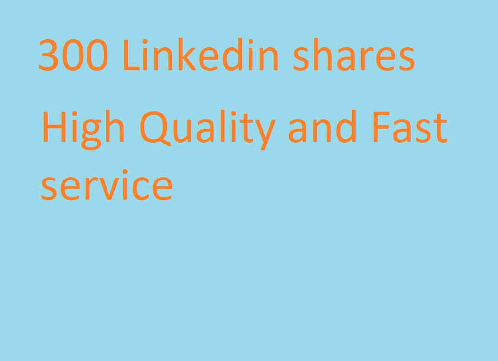 300 linkedin shares high quality and fast service