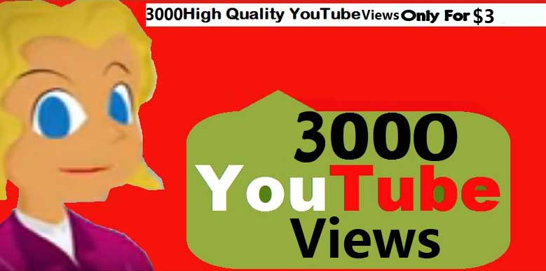 Get 3000 High Quality YouTube Views fast delivery