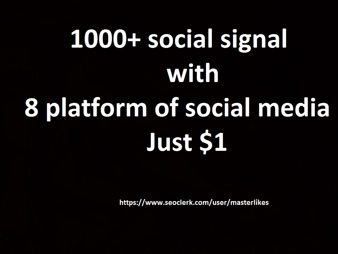 1000+ High Quality social signal with 8 platform of s...