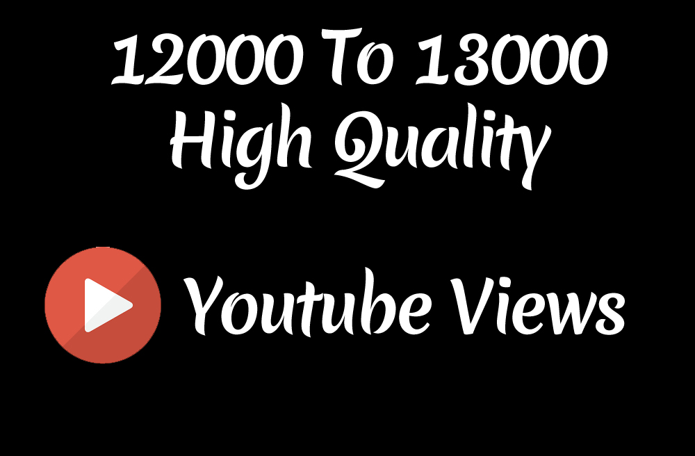 INSTANT 12000 to 13000 HQ Youtube Vie ws Fast And Non Drop