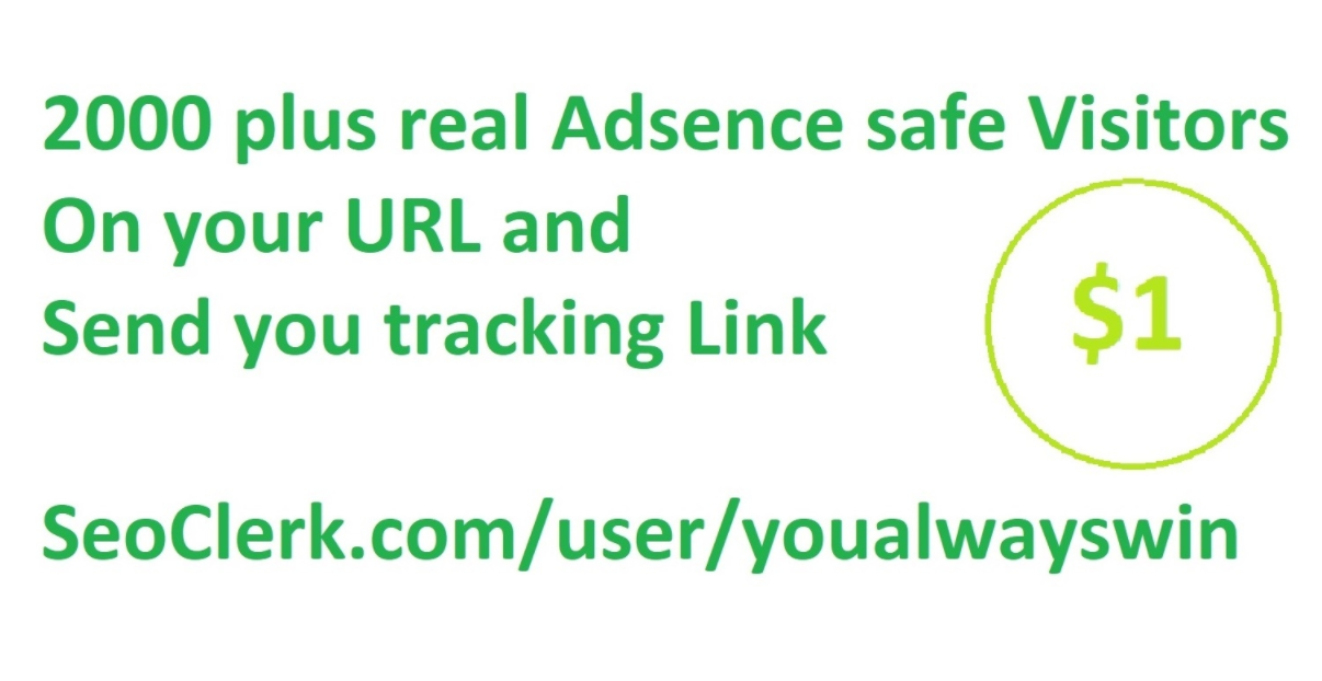 2000 plus real Adsence safe visitors on your link and send you tracking