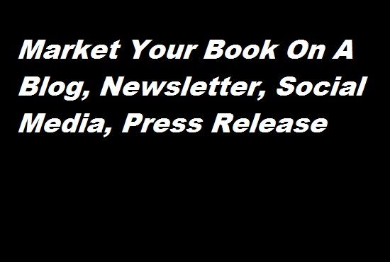 Market Your Book On A Blog, Newsletter, Social Media, Press Release