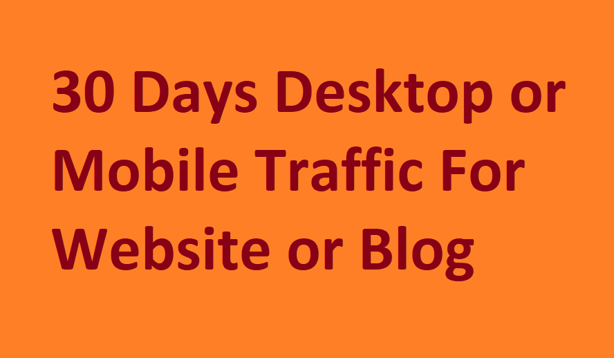 30 Days Desktop or Mobile Traffic for your Website or blog