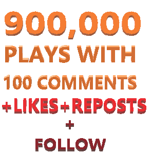 900,000 Soundclouds Plays With 100 Comments, Follow, Reposts, Likes