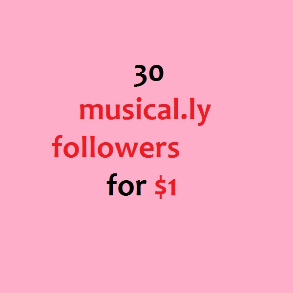 We will add 30 Musical.ly follwers to your account