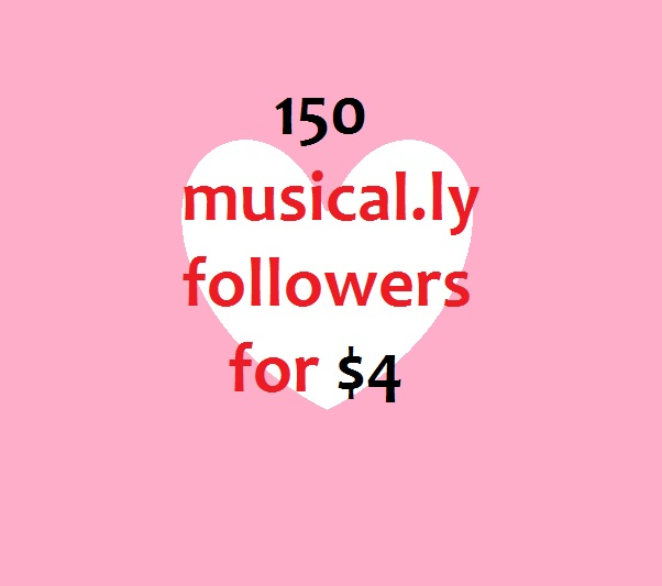 We will add 150 Musical.ly follwers to your account