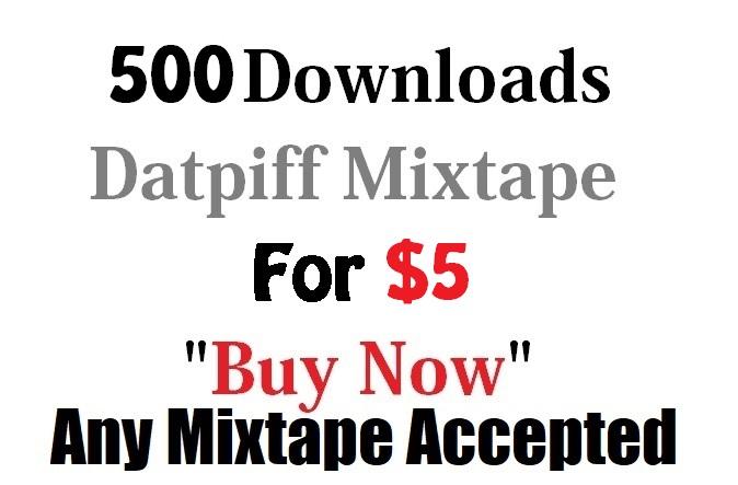 500 downloads for not instant download not sponsor datpiff