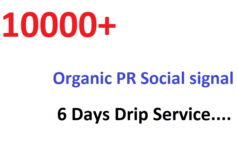 6 Days Drip Feed Monster Pack OF 10000+ Organic PR Social signal From world Best social media sites