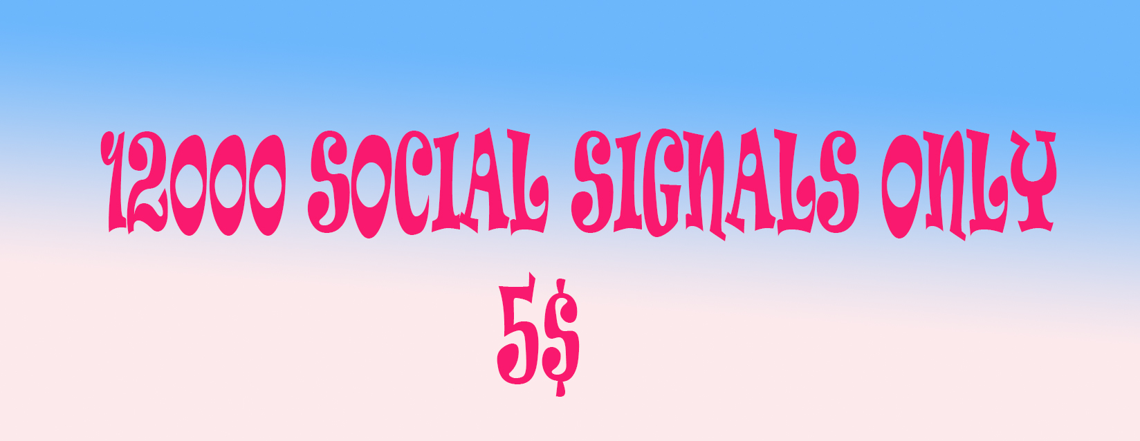 ONLY 5$ 12000 SOCIAL SIGNALS