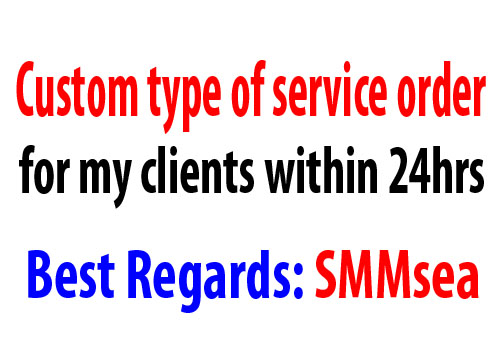 Custom type of service order for my clients within 24 hours