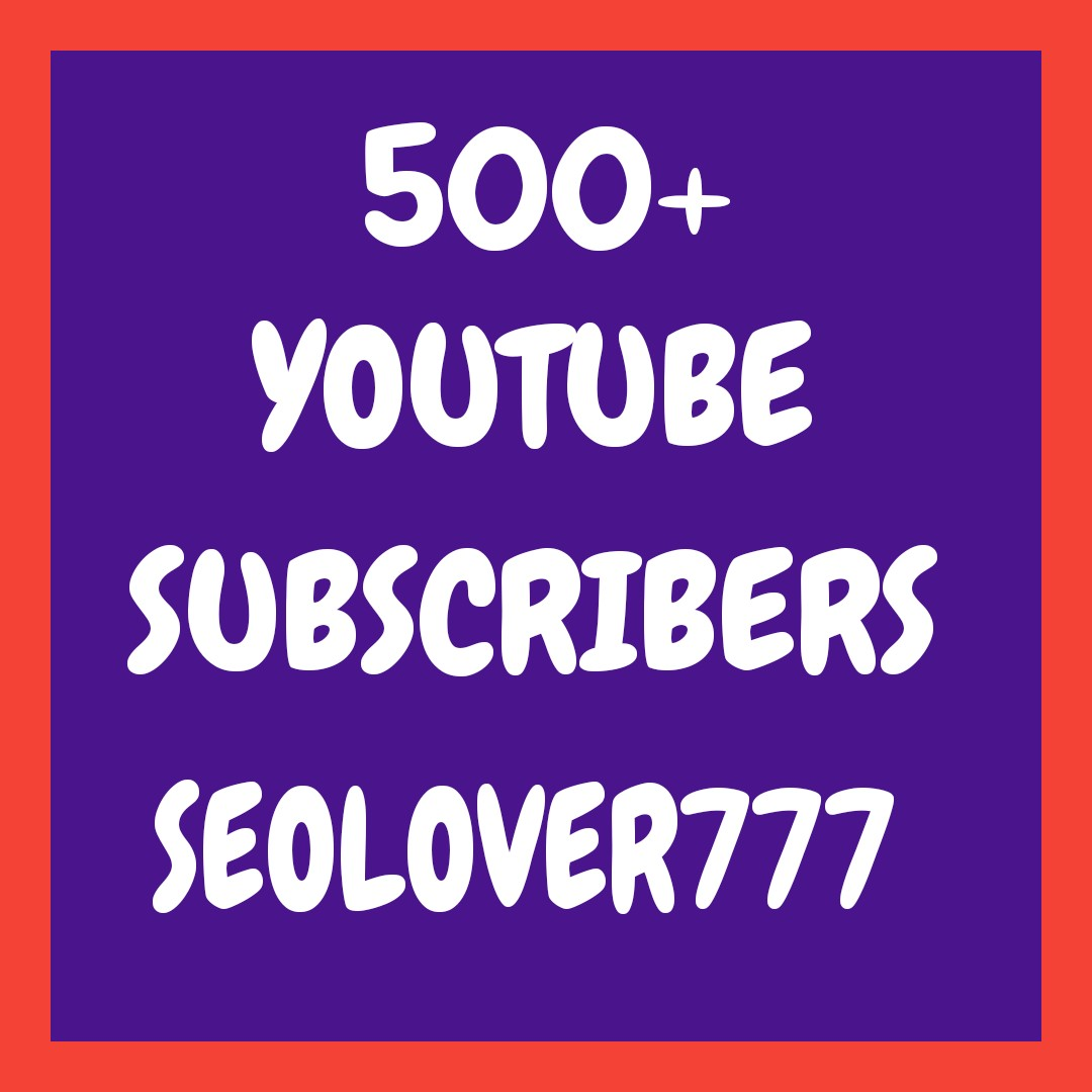 Add 500+ non drop youtube channel subscribers & active followers very fast
