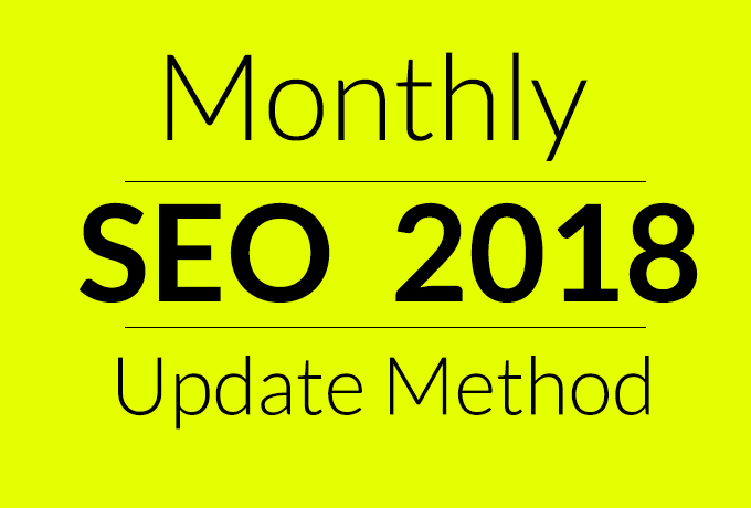 Do Full Monthly SEO with 2018 SEO update Method