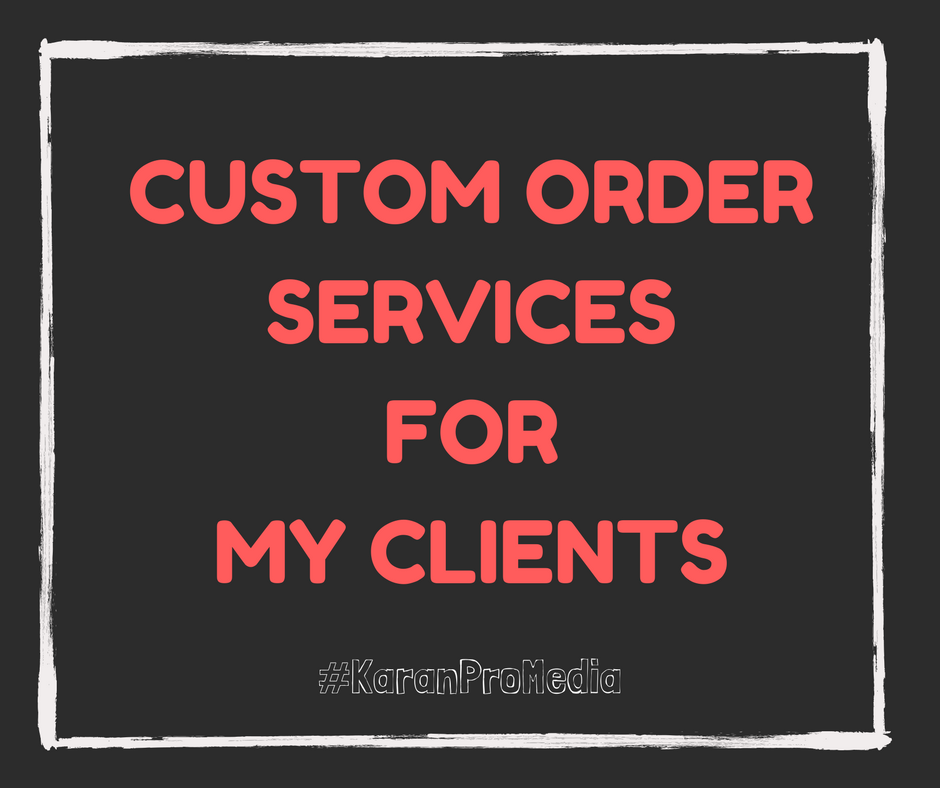 Custom Order Services For My Clients