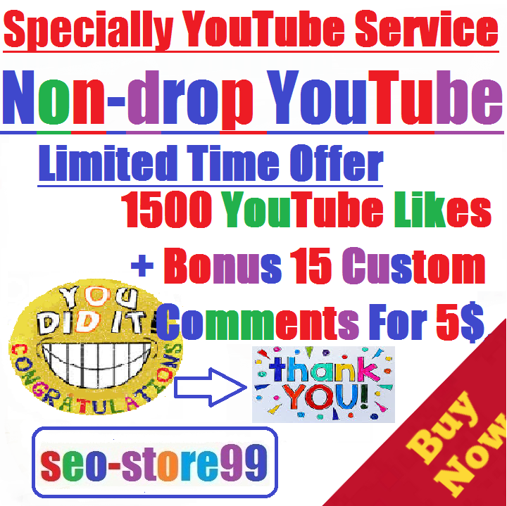 Non-drop 1500 YouTube Likes+Bonus 15 Custom Comments within 48 to 72 hours