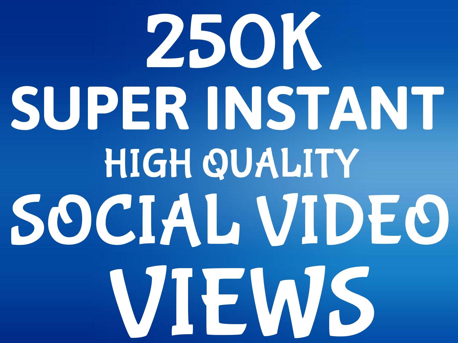 Add Super Instant 250K HQ Video Views