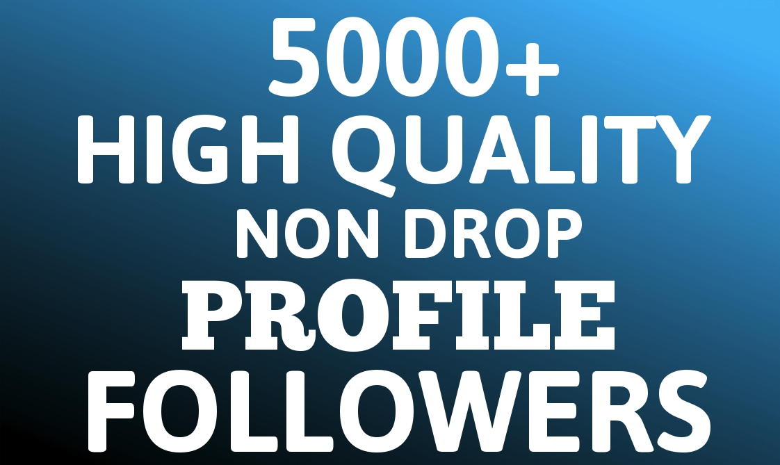 Add Fast 5000+ HIGH QUALITY Profile Followers NON DROP