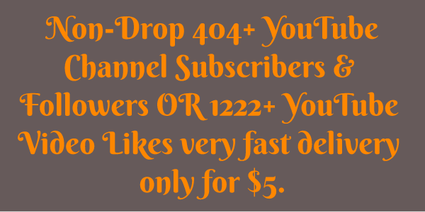 Non-Drop 404+ Channel Subscribers & Followers OR 1222+Video Likes very fast delivery